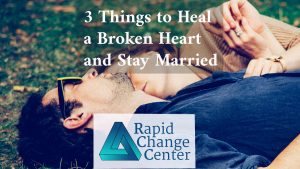 3 Things to Heal a Broken Heart and Stay Married