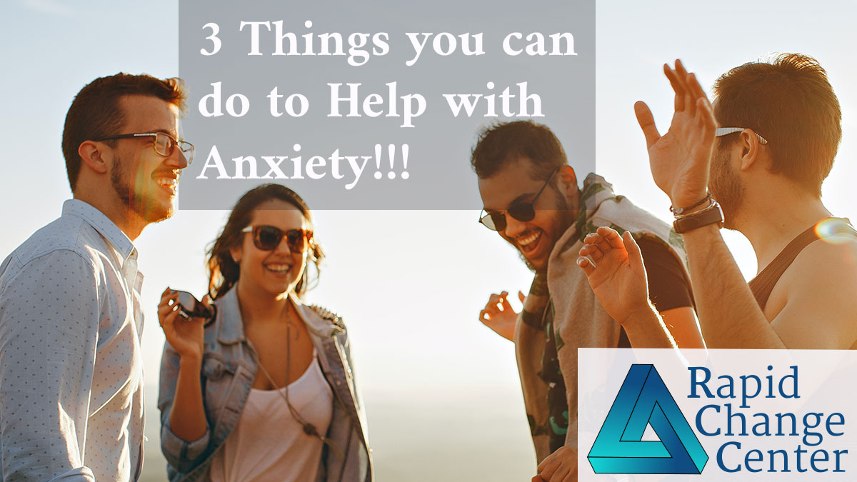 3 Things you can do to Help with Anxiety