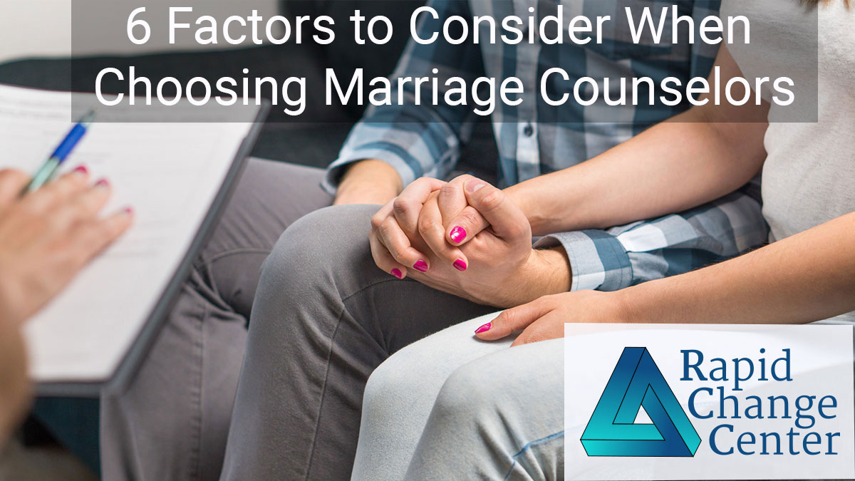 6 Factors to Consider When Choosing Marriage Counselor
