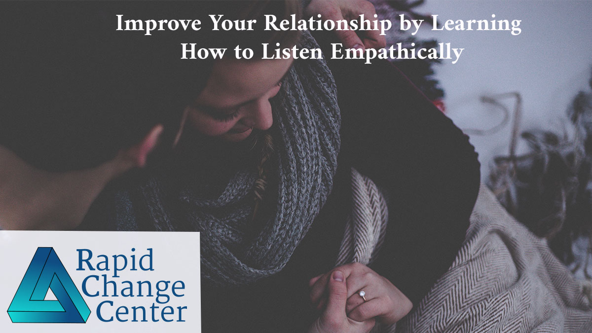 Improve Your Relationship by Learning How to Listen Empathically